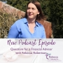 Artwork for Ep.10 - Questions to ask your Financial Advisor with your host Rebecca Robertson