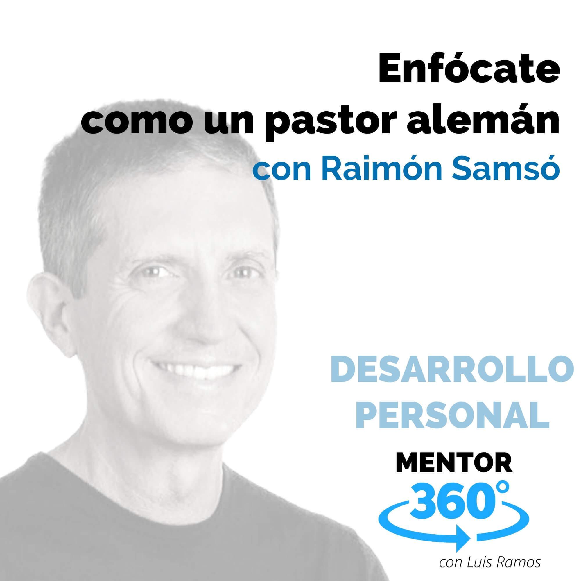 Enfócate como un pastor alemán, con Raimón Samsó - DESARROLLO PERSONAL - MENTOR360
