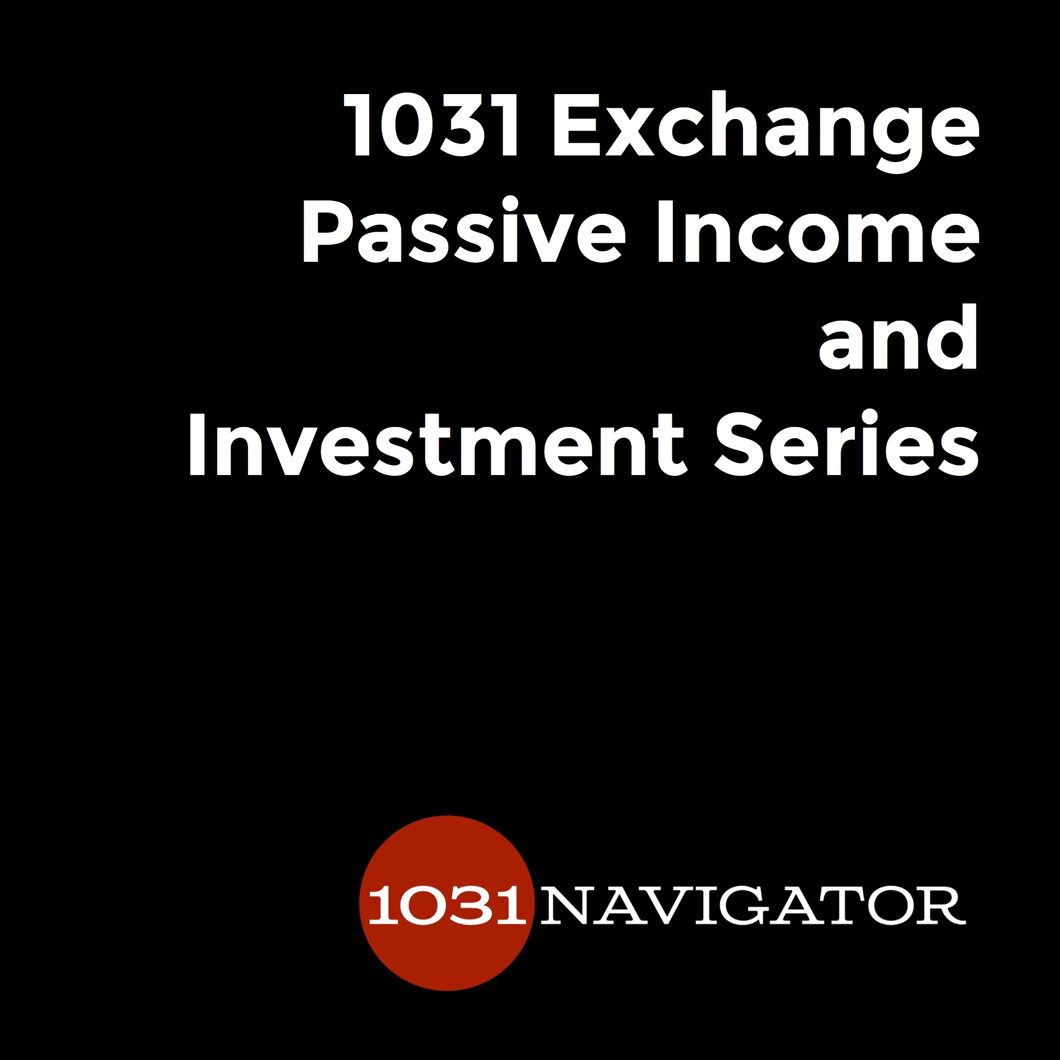 1031 Exchange Passive Income and NNN Investment Series by 1031 Navigator show art