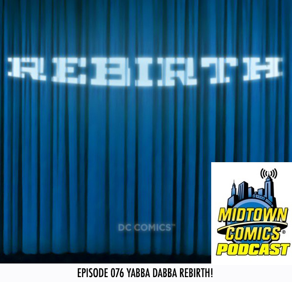 Midtown Comics Episode 076 Yabba Dabba Rebirth!