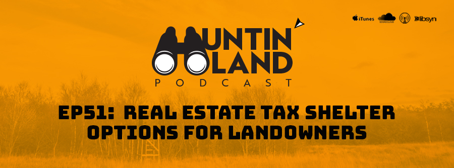 EP51: Real Estate Tax Shelter Options for Landowners