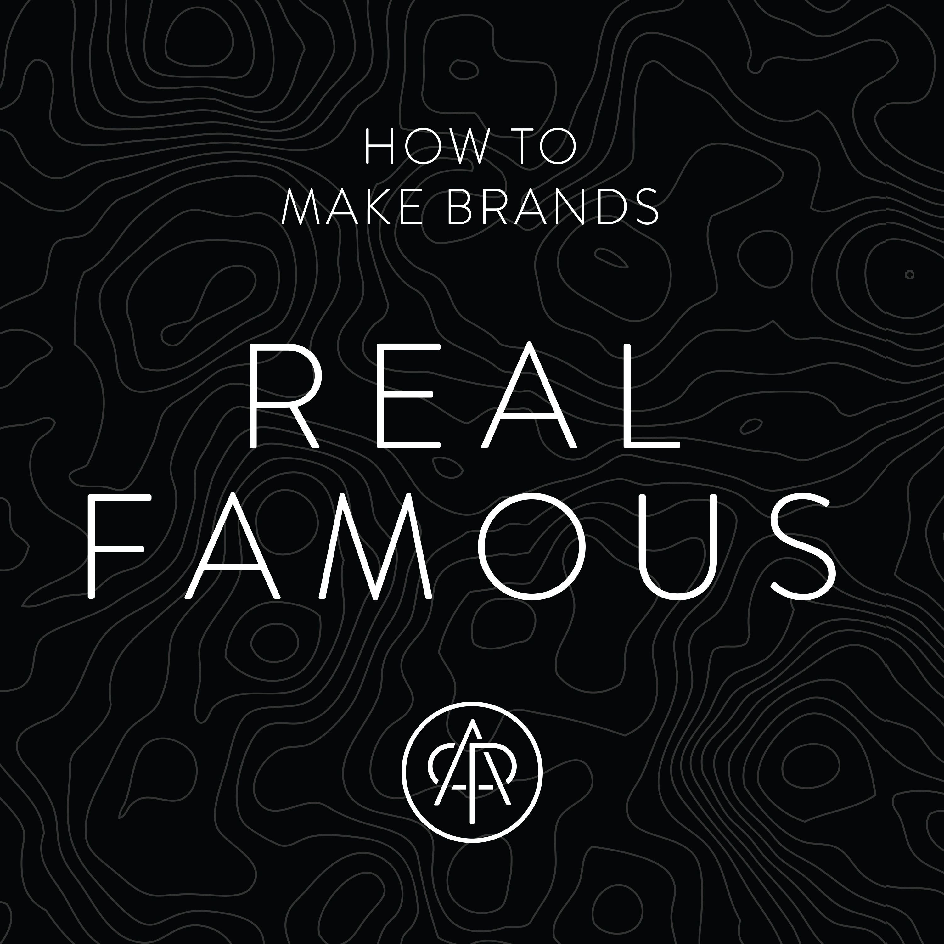Real Famous - Stories about the people who make brands famous show art