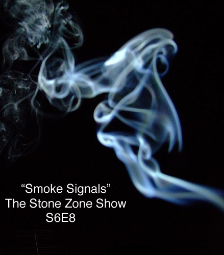 """Smoke Signals"" The Stone Zone Show S6 E8"