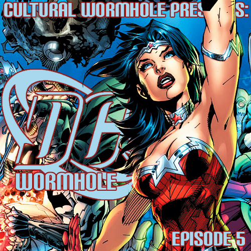 Cultural Wormhole Presents: DC Wormhole Episode 5