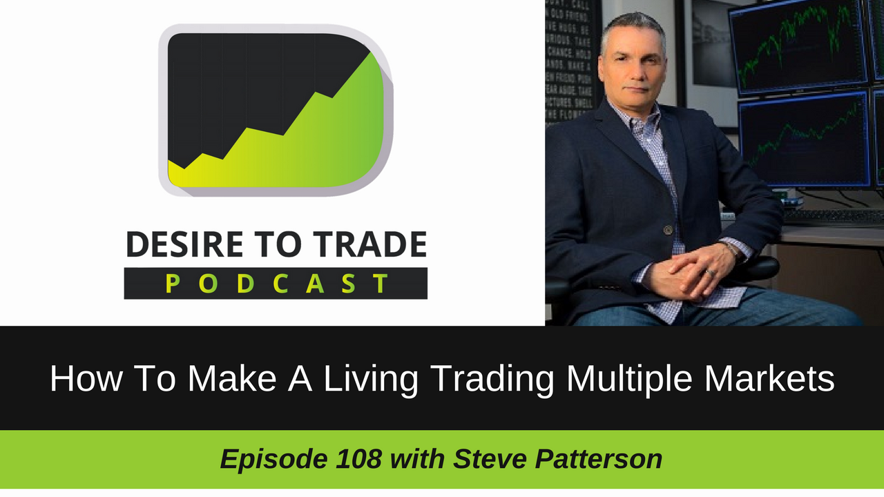 How To Make A Living Trading Multiple Markets - Steve Patterson