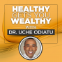 Artwork for Healthy Gets You Wealthy with Dr. Uche Odiatu