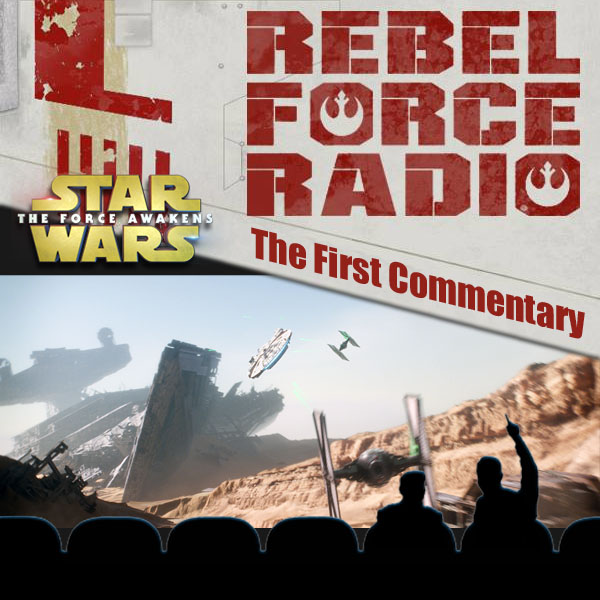 Rebel Force Radio: 1st TFA Commentary Track