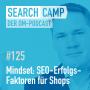 Artwork for Mindset: SEO-Erfolgsfaktoren für Onlineshops [Search Camp Episode 125]