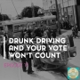 Artwork for 17. Drunk Driving and Your Vote Won't Count