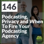 Artwork for 146 Podcasting, Privacy and When To Fire Your Podcasting Agency