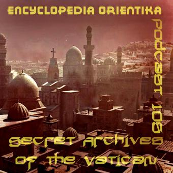 Encyclopedia Orientika - Secret Archives of the Vatican Podcast 105