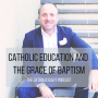 Artwork for Catholic Education And The Grace Of Baptism