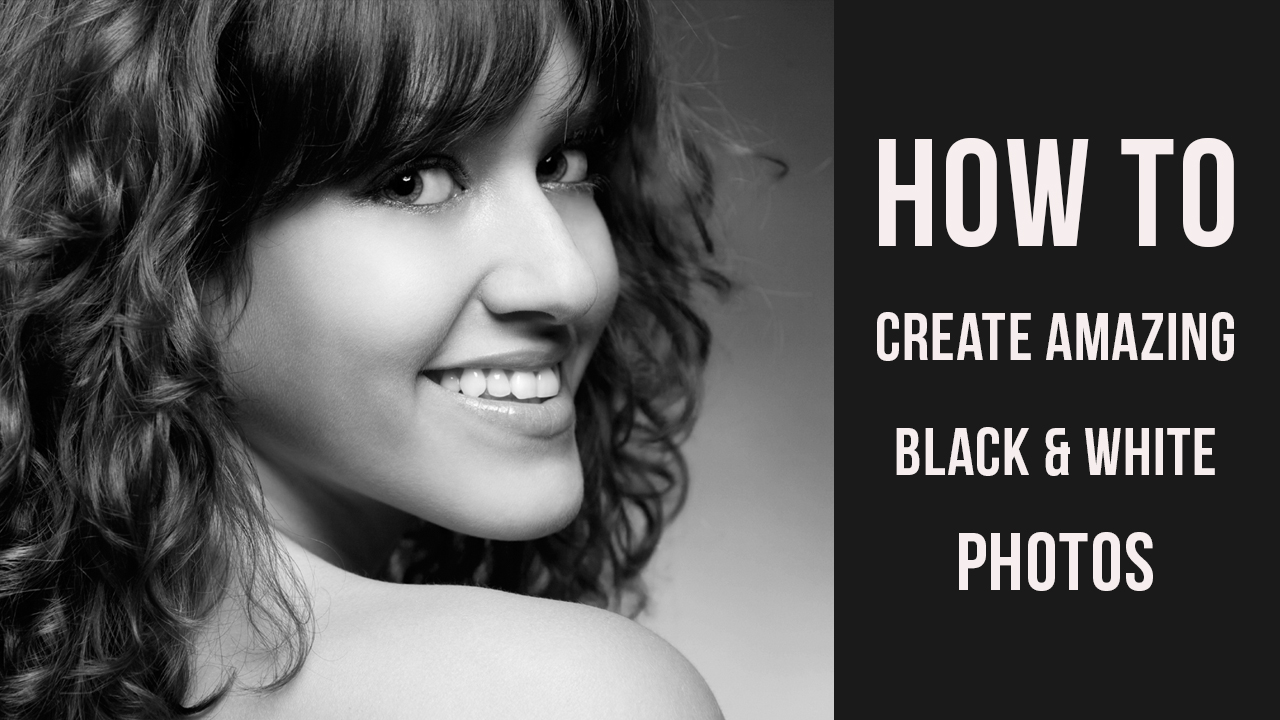 How to create amazing Black and White photos