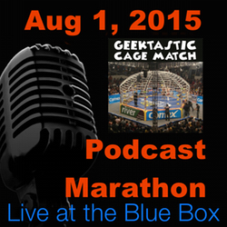 Geektastic Cage Match 8-1-15 Live at the Blue Box Podcast Marathon