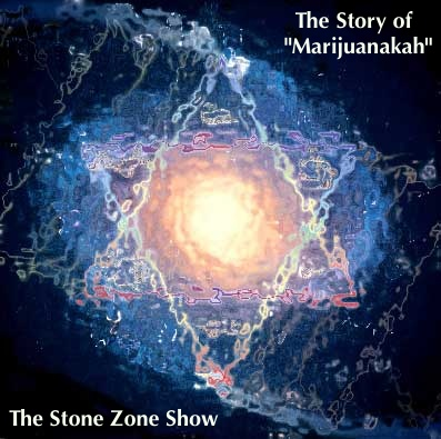 The Stone Zone Show -The Story of Marijuanakah