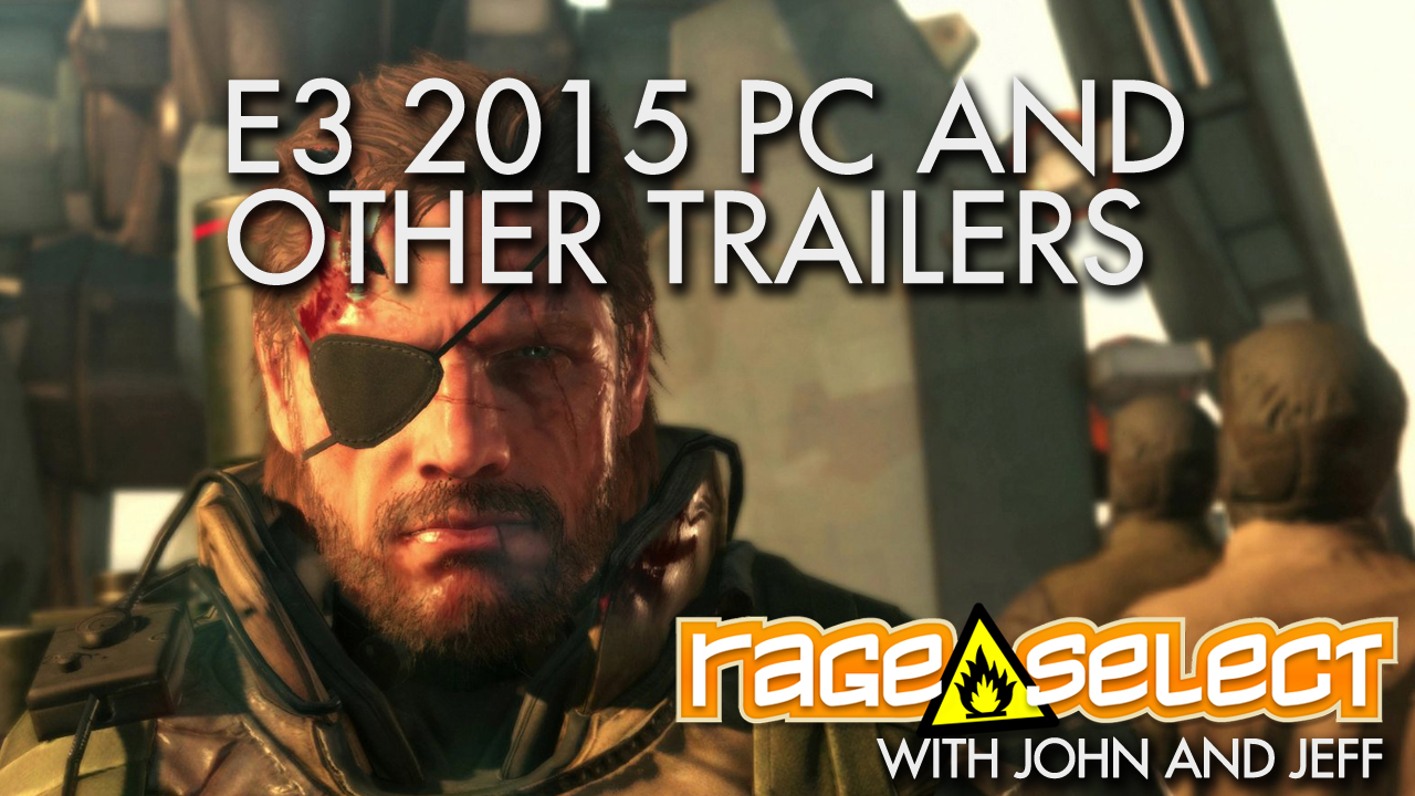 Rage Select E3 2015 Part Five - PC Conference and Miscellaneous Trailers with John and Jeff