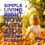 Artwork for 014 Simple Living Now - With Kids! with Brynn Burger