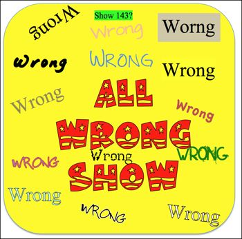 EP143--All Wrong Show
