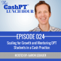 Artwork for EP 024: Scaling for Growth and Mentoring DPT Students in a Cash Practice