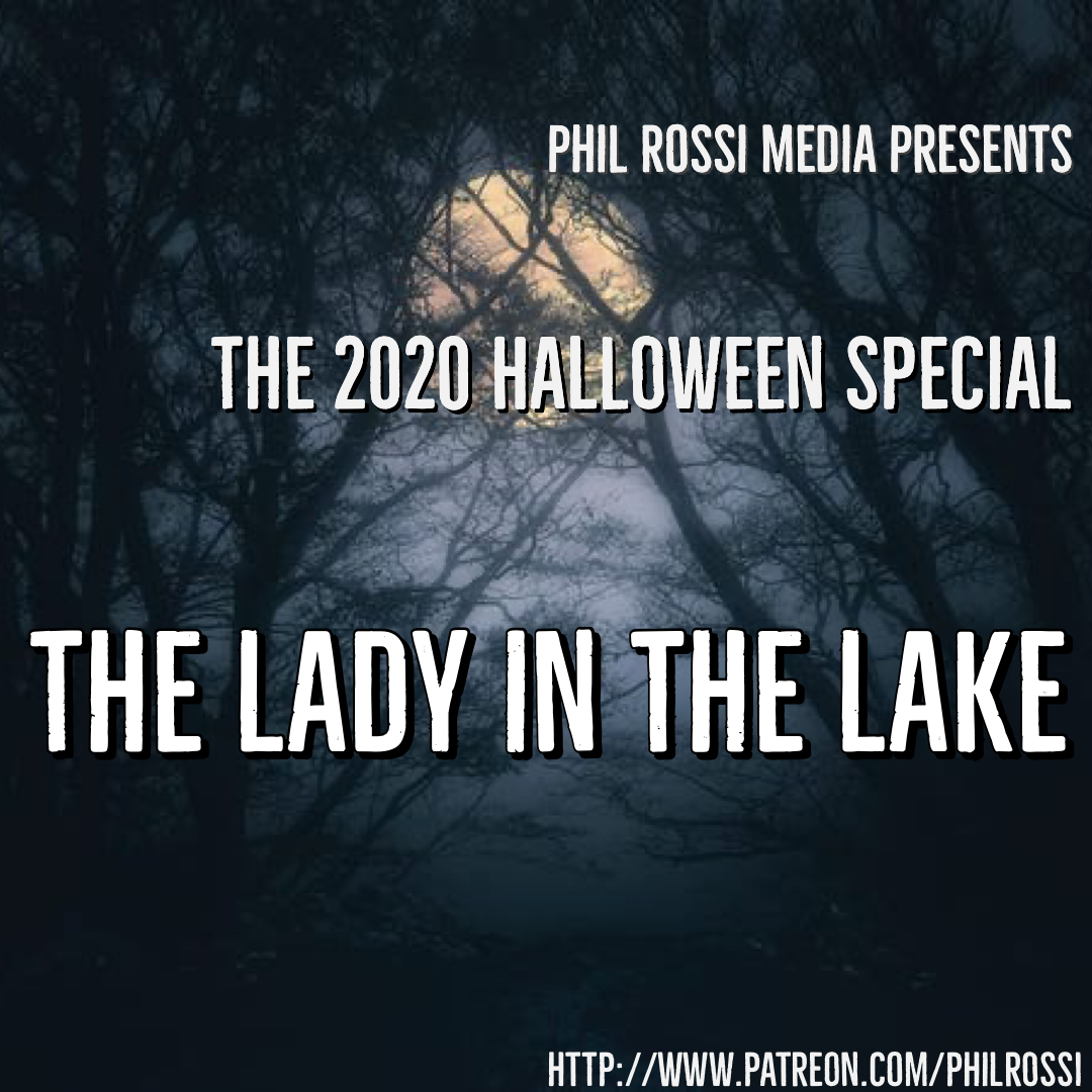 The Phil Rossi Halloween Special - 2020 - The Lady in the Lake