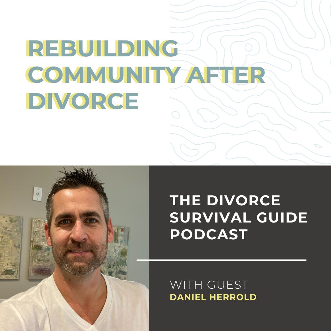 The Divorce Survival Guide Podcast - Rebuilding Community After Divorce with Daniel Herrold