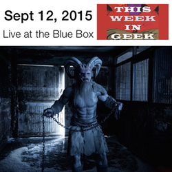 This Week in Geek 9-12-15 Live at the Blue Box
