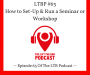 Artwork for LTBP #63 - How to Set-Up & Run a Seminar or Workshop