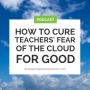 Artwork for How to Cure Teachers' Fear of the Cloud for Good