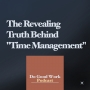 """Artwork for The Revealing Truth Behind """"Time Management"""""""