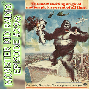 Monster Kid Radio #296 - A Kong-versation with Paul McComas, Part Two, PLUS your King Kong thoughts