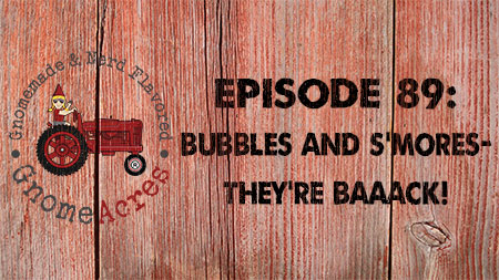 Bubbles and S'mores -- They're baaack! (Episode #89)