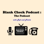 Artwork for Blank Check Podcast : The Podcast : Ep 03