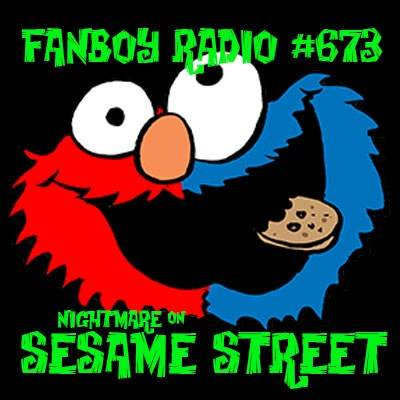 Fanboy Radio #673 - Nightmare on Sesame Street