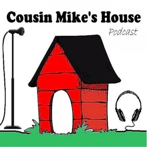 Cousin Mike's House Podcast