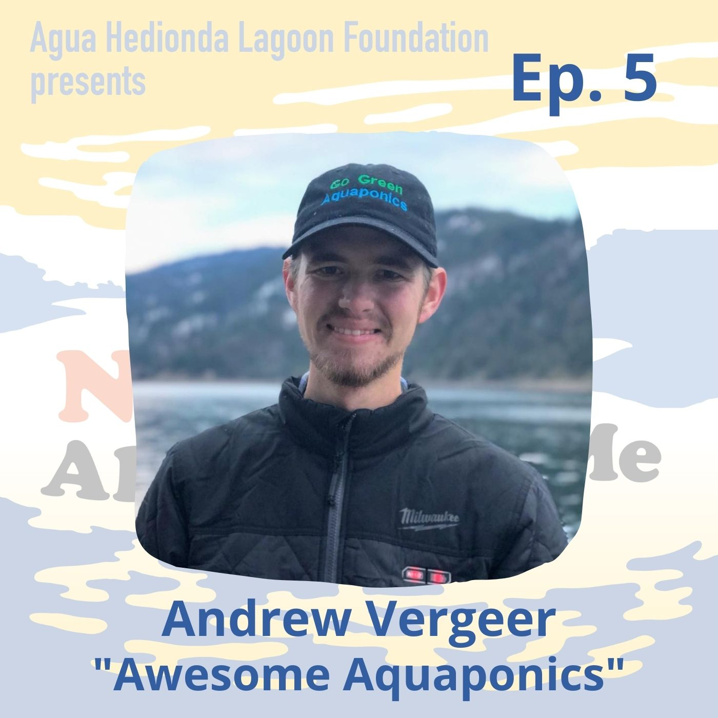 Ep. 5 Andrew Vergeer: Awesome Aquaponics