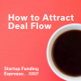 Artwork for Startup Funding Espresso -- How to Attract Deal Flow
