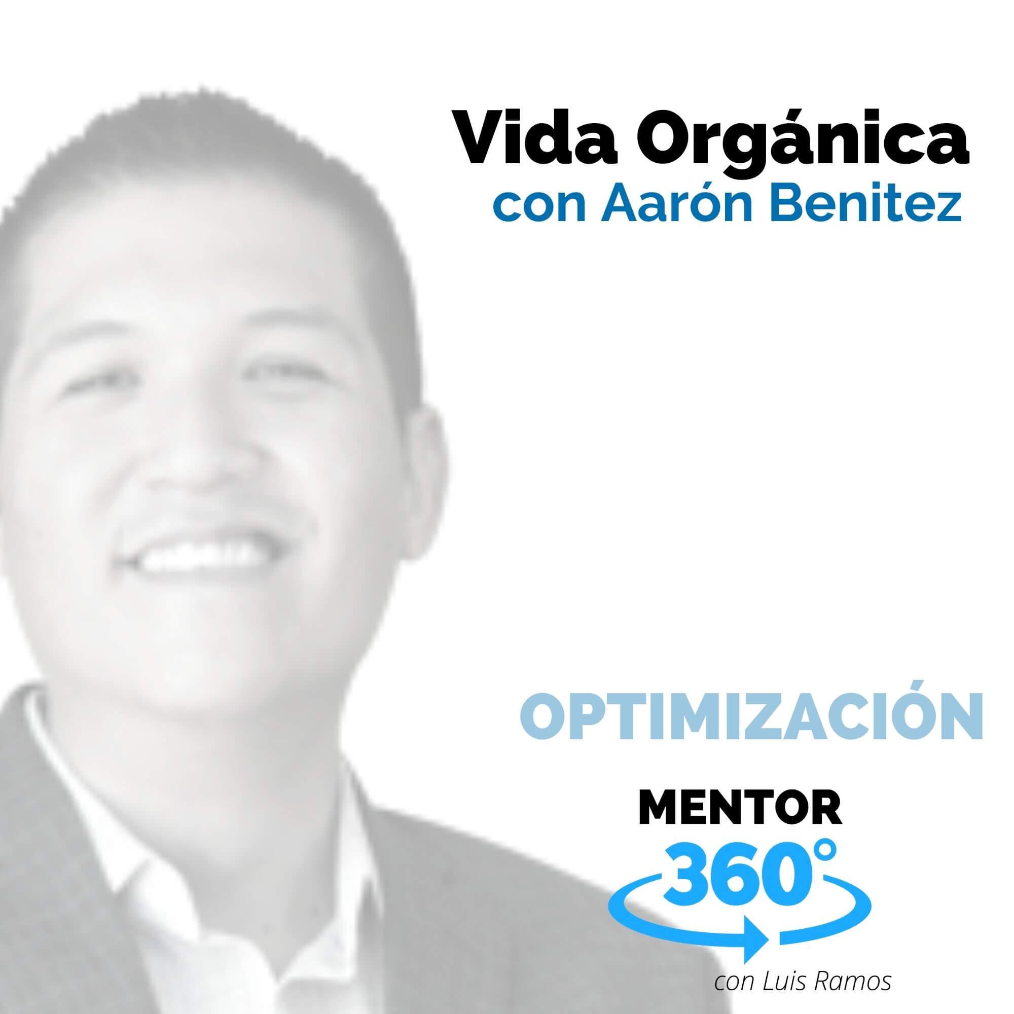 Vida Orgánica, con Aarón Benítez - MENTOR360
