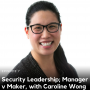 Artwork for 7. Security Leadership; Manager v Maker, with Caroline Wong