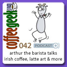 CoffeeGeek Podcast 042 - Arthur the Barista