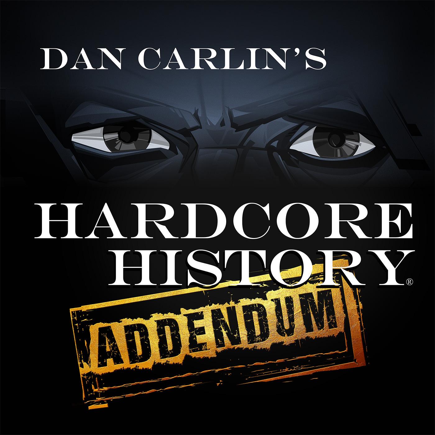 Dan Carlin's Hardcore History: Addendum show art