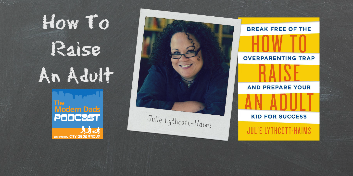 #40: How To Raise an Adult with Julie Lythcott-Haims