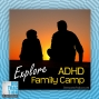 Artwork for Explore ADHD Family Camp this Summer