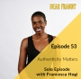 Artwork for Ep #53 Authenticity Matters *Solo Episode* with Francesca Hogi