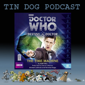 TDP 374: Destiny of the Doctor 11 - The Time Machine