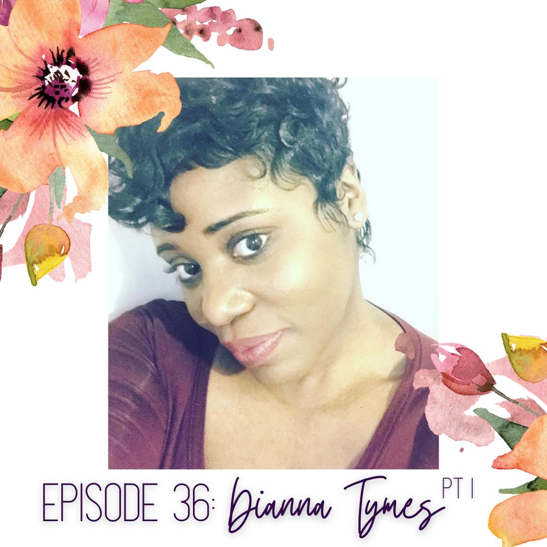 Episode 36: Dianna Tymes Part 1