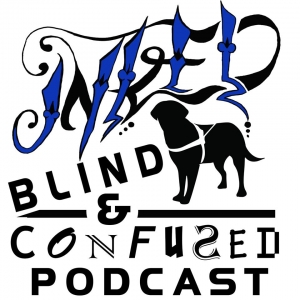 Inked Blind & Confused Podcast