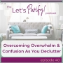 Artwork for 040 Overcoming Overwhelm & Confusion As You Declutter