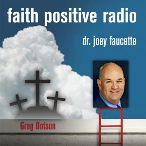 Faith Positive Radio: Greg Dotson