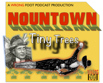 "EP030--Nountown: ""Tiny Trees"""