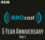 Artwork for (#239) BROcast: The 5 Year Anniversary! (Part 1)